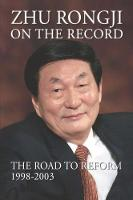 Zhu Rongji on the Record: The Road to...