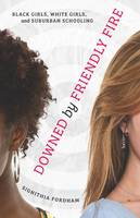 Downed by Friendly Fire: Black Girls,...
