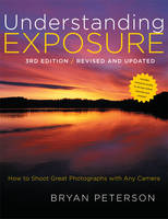 Understanding Exposure: How to Shoot...
