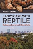 Landscape with Reptile: Rattlesnakes...