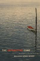 The Extractive Zone: Social Ecologies...