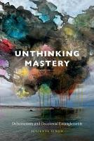 Unthinking Mastery: Dehumanism and...