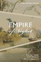Empire of Neglect: The West Indies in...