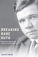 Breaking Babe Ruth: Baseball's...