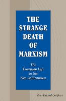 The Strange Death of Marxism: The...