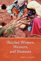 Huichol Women, Weavers, and Shamans