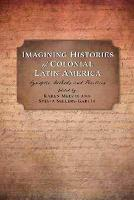 Imagining Histories of Colonial Latin...