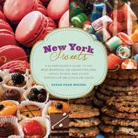 New York Sweets: A Sugarhound's Guide...
