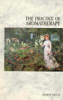 The Practice of Aromatherapy: Classic...