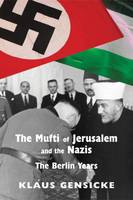 The Mufti of Jerusalem and the Nazis:...