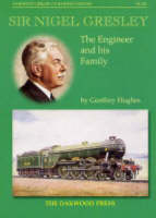 Sir Nigel Gresley: The Engineer and...