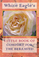 White Eagle's Little Book of Comfort...
