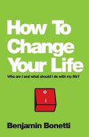 How to Change Your Life: Who am I and...