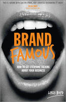 Brand Famous: How to Get Everyone...