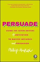 Persuade: Using the Seven Drivers of...