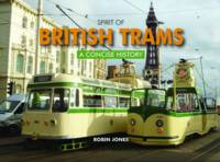 Spirit of British Trams: A Concise...