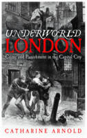 Underworld London: City of Crime: Crime and Punishment in the Capital City