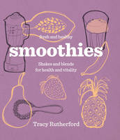 Smoothies: Healthy Shakes and Blends
