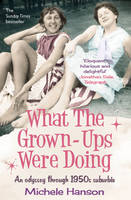 What the Grown-ups Were Doing: An...