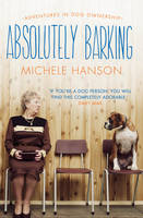Absolutely Barking: Adventures in Dog...
