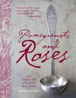 Pomegranates and Roses: My Persian...