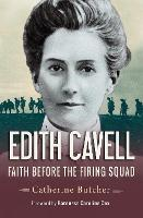 Edith Cavell: Faith Before the Firing...