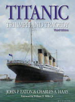 Titanic: Triumph & Tragedy: A Chronicle in Words and Pictures