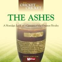 When Cricket Was Cricket: The Ashes: ...