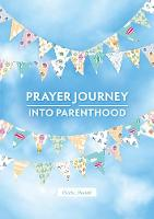 A Prayer Journey into Parenthood