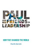 Paul and His Friends in Leadership:...