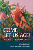Come Let Us Age!: An Invitation to...