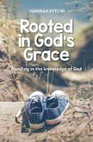 Rooted in God's Grace: Dwelling in ...