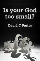 Is Your God Too Small?: Enlarging our...