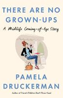 There Are No Grown-Ups: A midlife...