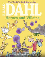 Roald Dahl's Heroes and Villains: A...