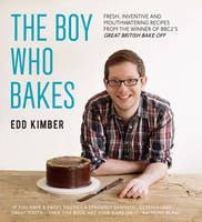 The Boy Who Bakes: Fresh, Inventive...