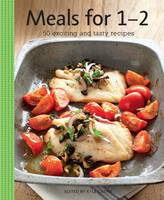 Meals for 1-2: 50 Exciting and Tasty...