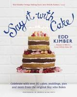 Say It With Cake: Celebrate with Over 80 Cakes, Puddings, Pies and More from the Original Boy Who Bakes - Winner of BBC2's Great British Bake Off