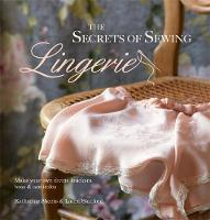 The Secrets of Sewing Lingerie: Make...
