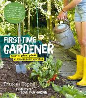The First-Time Gardener: How to Plan,...