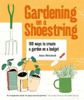 Gardening on a Shoestring: 100 Ways ...