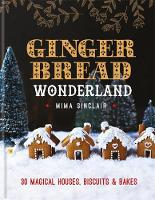 Gingerbread Wonderland: 30 Magical...