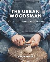 The Urban Woodsman: A Modern Guide to...