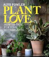 Plant Love: How care for your...