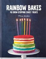 Rainbow Bakes: 40 Show-Stopping Sweet...