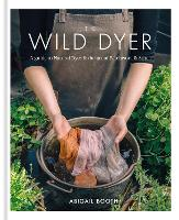 The Wild Dyer: A guide to natural ...