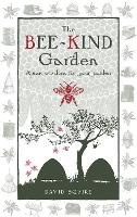 The Bee-kind Garden: Apian Wisdom for...
