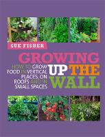 Growing Up the Wall: How to Grow Food...