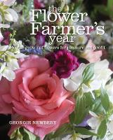 The Flower Farmer's Year: How to Grow...