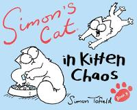 Simon's Cat: In Kitten Chaos: Book 3